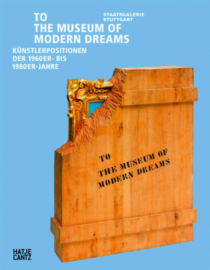 To the Museum of Modern Dreams. Künstlerpositionen der 1960er- bis 1980er Jahre.