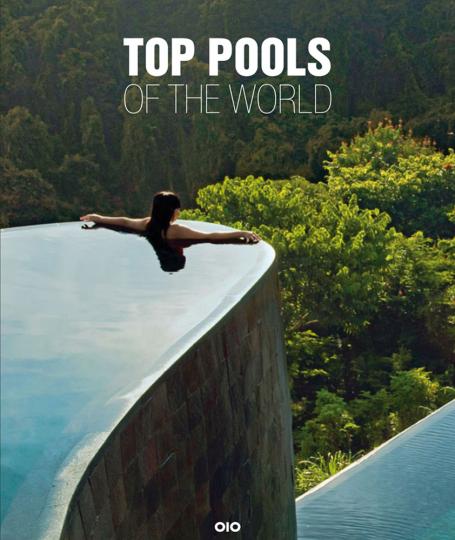 Top Pools of the World. Badeorte und Sehnsuchtsziele.