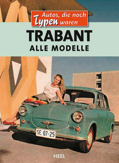 Trabant. Alle Modelle. Als Autos noch Typen waren.
