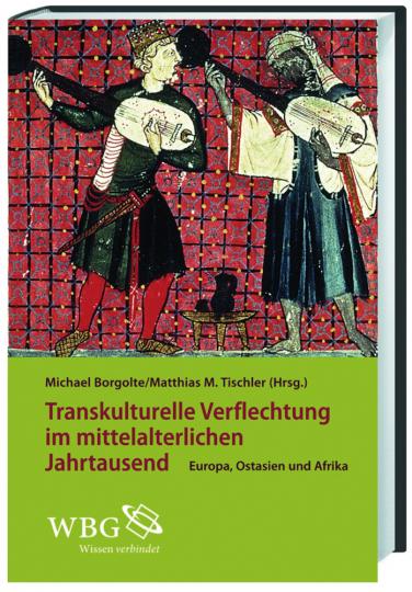 Transkulturelle Verflechtungen im mittelalterlichen Jahrtausend. Europa, Ostasien und Afrika.