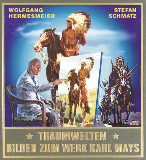 Traumwelten. Bilder zum Werk von Karl May Band 2. Illustratoren und ihre Arbeiten bis 1913 bis 1930.
