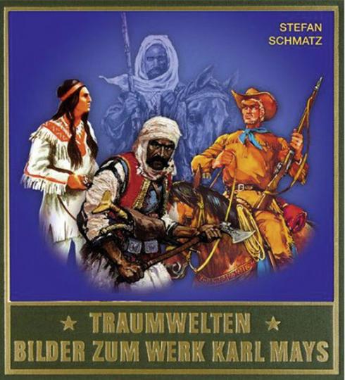 Traumwelten. Bilder zum Werk von Karl May Band 3. Illustratoren und ihre Arbeiten bis seit 1931.