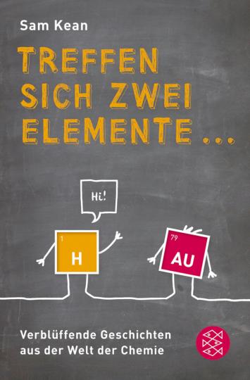 Treffen sich zwei Elemente ... - Verblüffende Geschichten aus der Welt der Chemie