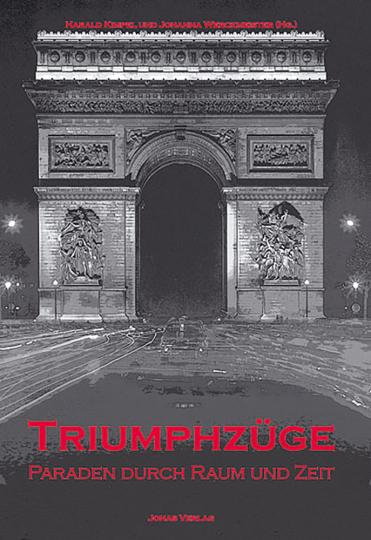 Triumphzüge - Paraden durch Raum und Zeit