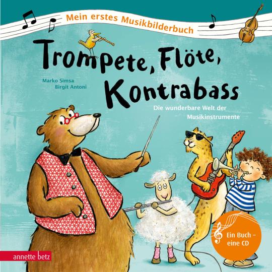 Trompete, Flöte, Kontrabass. Die wunderbare Welt der Musikinstrumente. Mit CD.