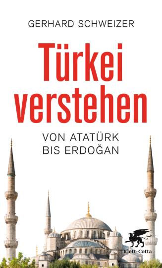 Türkei verstehen. Von Atatürk bis Erdogan.
