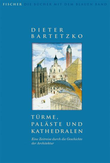 Türme, Paläste und Kathedralen. Eine Zeitreise durch die Geschichte der Architektur.