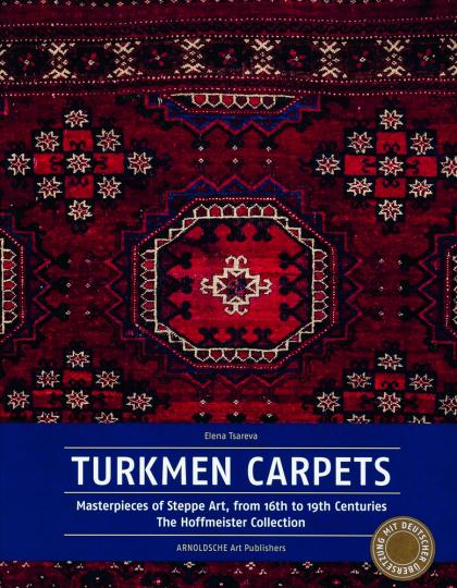 Turkmenische Teppiche. Meisterwerke der Steppenkunst aus dem 16. bis 19. Jahrhundert. Sammlung Hoffmeister.