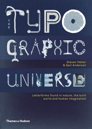Typographic Universe. Die Vorstellungskraft entdeckt Schriftformen in der Umwelt.
