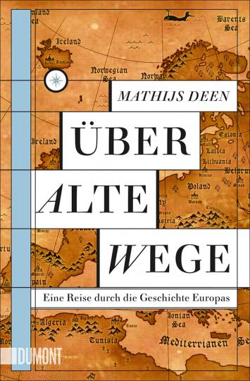 Über alte Wege. Eine Reise durch die Geschichte Europas.