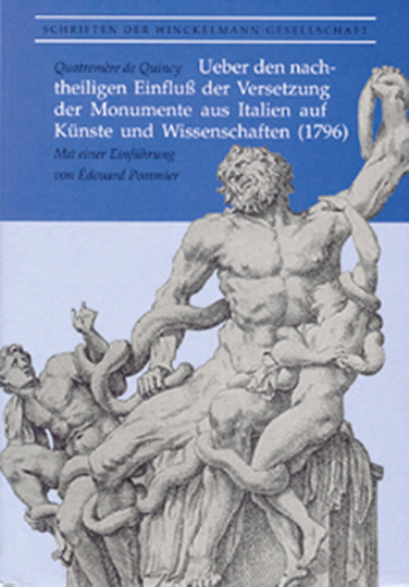 Ueber den nachtheiligen Einfluß der Versetzung der Monumente aus Italien auf Künste und Wissenschaften (1796).