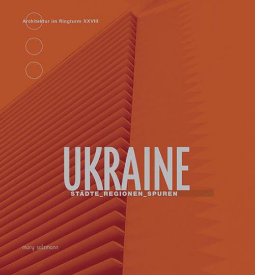 Ukraine. Städte, Regionen, Spuren. Architektur im Ringturm XXVII.