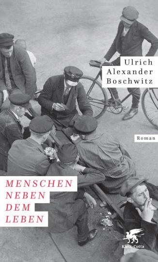 Ulrich Alexander Boschwitz. Menschen neben dem Leben. Roman.