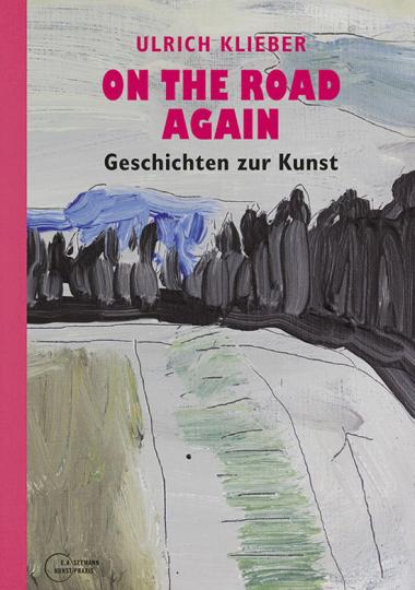 Ulrich Klieber. On the Road Again. Geschichten zur Kunst.