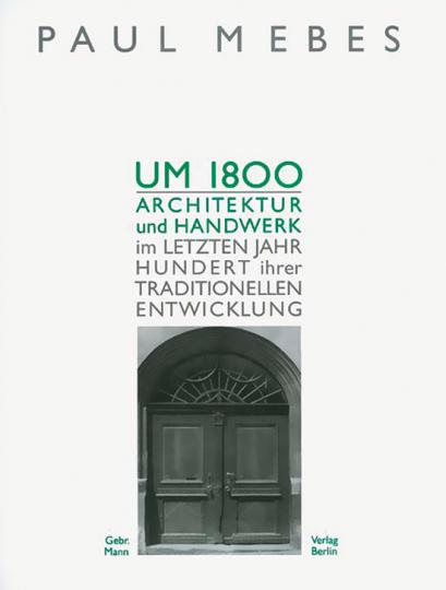 Um 1800. Architektur und Handwerk im letzten Jahrhundert ihrer traditionellen Entwicklung.