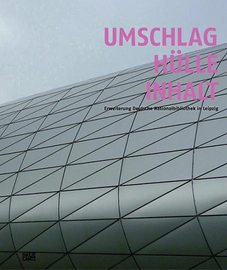 Umschlag. Hülle. Inhalt. Erweiterung Deutsche Nationalbibliothek Leipzig.