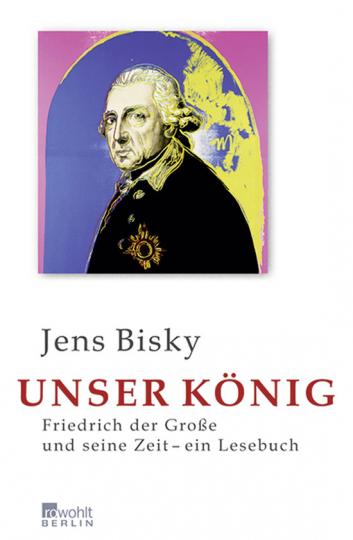 Unser König. Friedrich der Große und seine Zeit - ein Lesebuch.