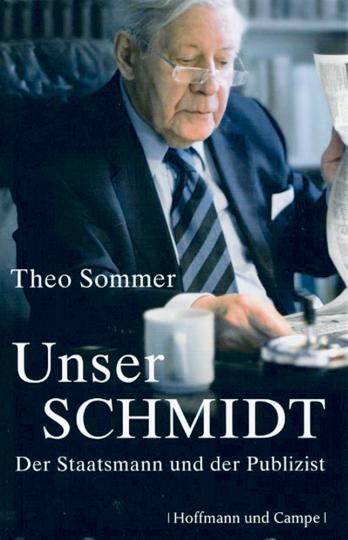 Unser Schmidt. Der Staatsmann und der Publizist.