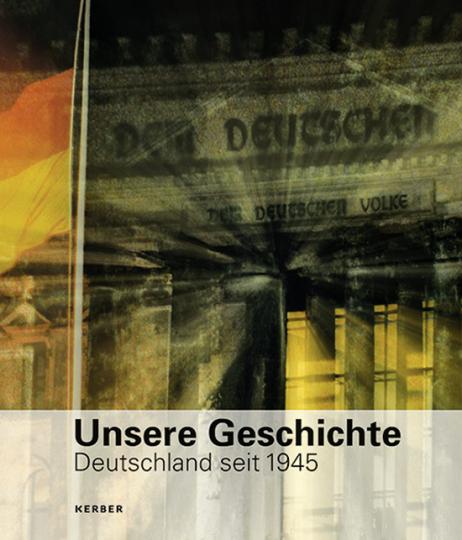 Unsere Geschichte. Deutschland seit 1945.