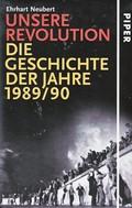 Unsere Revolution - Die Geschichte der Jahre 1989/90