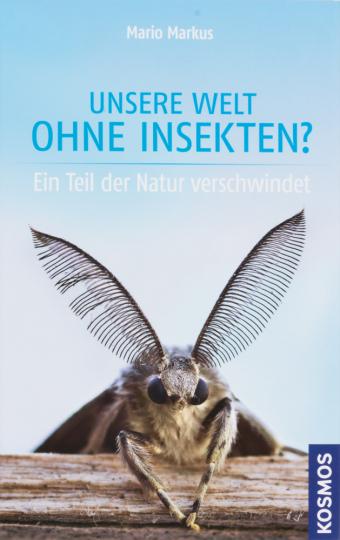 Unsere Welt ohne Insekten. Ein Teil der Natur verschwindet.