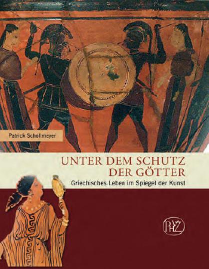 Unter dem Schutz der Götter. Griechisches Leben im Spiegel der Kunst.