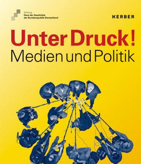 Unter Druck. Medien und Politik.