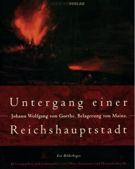 Untergang einer Reichshauptstadt. Johann Wolfgang von Goethe. Belagerung von Mainz.