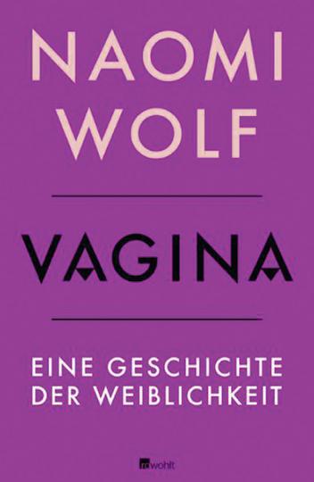 Vagina. Eine Geschichte der Weiblichkeit.