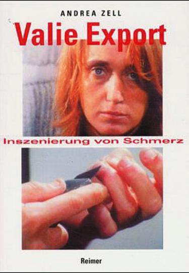 Valie Export. Inszenierung von Schmerz: Selbstverletzung in den frühen Aktionen.