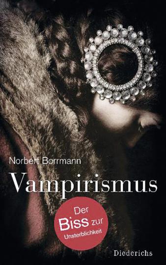 Vampirismus. Der Biss zur Unsterblichkeit.