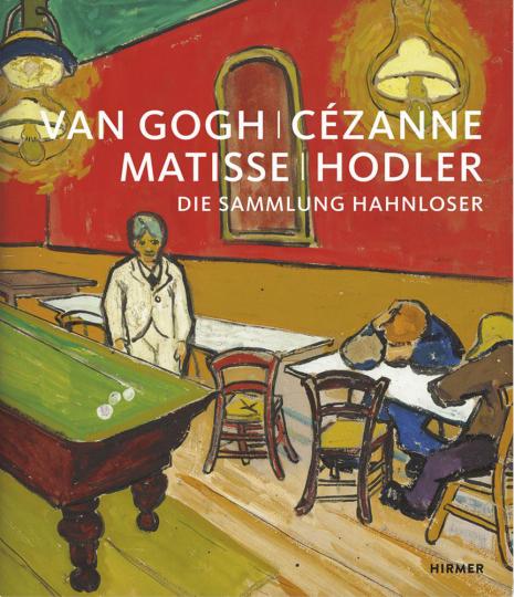 Van Gogh, Cézanne, Matisse, Hodler. Die Sammlung Hahnloser.