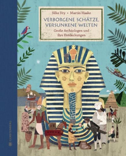 Verborgene Schätze, versunkene Welten. Große Archäologen und ihre Entdeckungen.