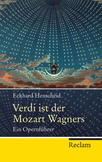 Verdi ist der Mozart Wagners. Ein Opernführer für Versierte und Versehrte.