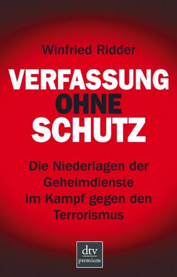 Verfassung ohne Schutz - Die Niederlagen der Geheimdienste im Kampf gegen den Terrorismus