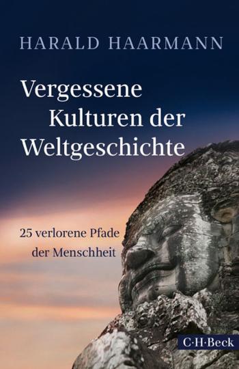 Vergessene Kulturen der Weltgeschichte. 25 verlorene Pfade der Menschheit.