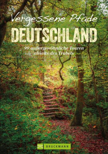 Vergessene Pfade Deutschland. 99 außergewöhnliche Touren abseits des Trubels.