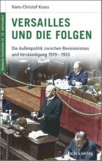 Versailles und die Folgen - Die Außenpolitik zwischen Revisionismus und Verständigung 1919-1933