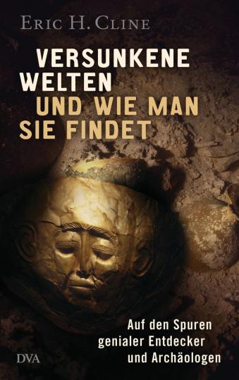 Versunkene Welten und wie man sie findet. Auf den Spuren genialer Entdecker und Archäologen.