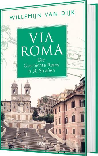 Via Roma. Die Geschichte Roms in 50 Straßen.