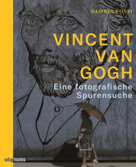Vincent van Gogh. Eine fotografische Spurensuche.