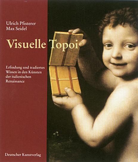 Visuelle Topoi - Erfindung und tradiertes Wissen in den Künsten der italienischen Renaissance