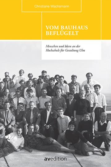 Vom Bauhaus beflügelt. Menschen und Ideen an der Hochschule für Gestaltung Ulm.