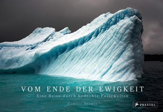 Vom Ende der Ewigkeit. Eine Reise durch bedrohte Polarwelten.