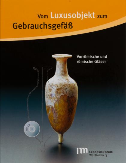Vom Luxusobjekt zum Gebrauchsgefäß. Vorrömische und römische Gläser. Mit CD-ROM.