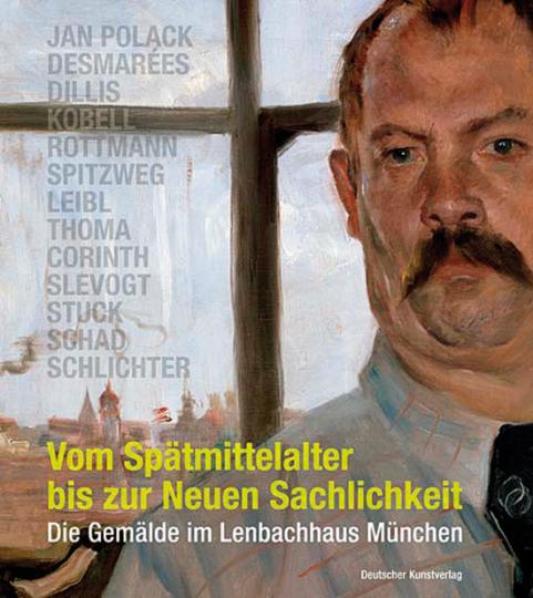Vom Spätmittelalter bis zur Neuen Sachlichkeit. Die Gemälde im Lenbachhaus München