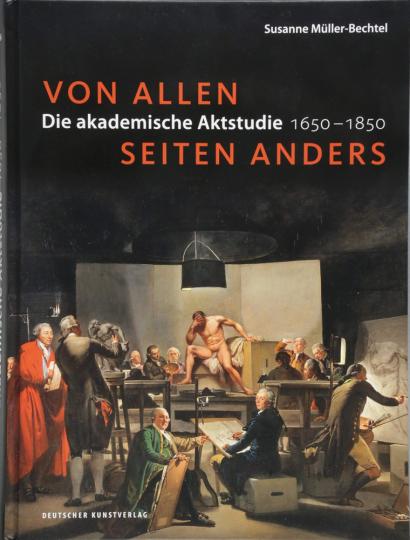 Von allen Seiten anders. Die akademische Aktstudie 1650 - 1850.