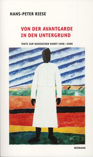 Von der Avantgarde in den Untergrund. Texte zur Russischen Kunst 1968-2006.
