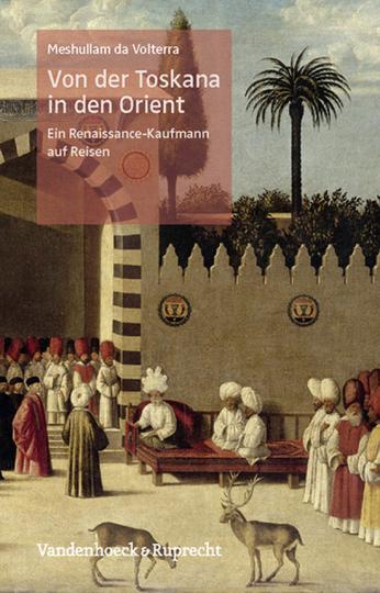Von der Toskana in den Orient. Ein Renaissance-Kaufmann auf Reisen.