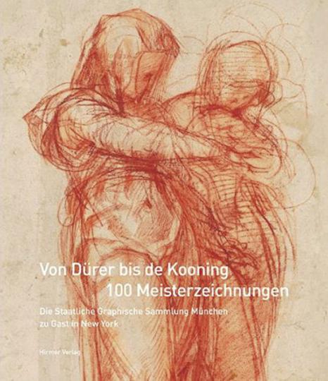 Von Dürer bis de Kooning. 100 Meisterzeichnungen. Die Staatliche Graphische Sammlung München zu Gast in New York.